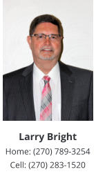 Larry Bright Home: (270) 789-3254 Cell: (270) 283-1520