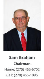 Sam Graham Chairman Home: (270) 465-6702 Cell: (270) 465-1095