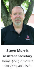 Steve MorrisAssistant Secretary Home: (270) 789-1082  Cell: (270) 403-2573
