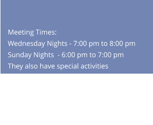 Meeting Times:Wednesday Nights - 7:00 pm to 8:00 pm Sunday Nights  - 6:00 pm to 7:00 pmThey also have special activities throughout the year.   Leader: Erin Cox (Minister of Youth)
