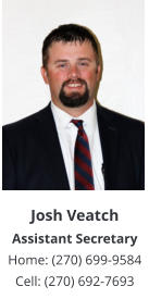 Josh Veatch Assistant Secretary Home: (270) 699-9584 Cell: (270) 692-7693