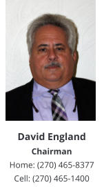 David EnglandChairman Home: (270) 465-8377 Cell: (270) 465-1400