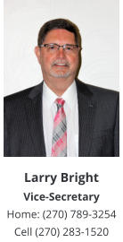 Larry BrightVice-Secretary Home: (270) 789-3254 Cell (270) 283-1520